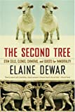 Dewar, Elaine: The Second Tree: Stem Cells, Clones, Chimeras, and Quests for Immortality