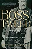 Ackerman, Kenneth D.: Boss Tweed: The Rise And Fall of the Corrupt Pol Who Conceived the Soul of Modern New York