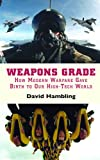 Hambling, David: Weapons Grade: How Modern Warfare Gave Birth To Our High-Tech World