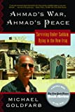 Goldfarb, Michael: Ahmad&#39;s War, Ahmad&#39;s Peace: Surviving Under Saddam, Dying in the New Iraq