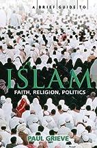 A Brief Guide to Islam: Faith, Religion,…