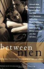 Between Men: Best New Gay Fiction by Richard…