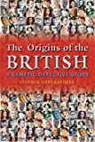 Oppenheimer, Stephen: The Origins of the British: A Genetic Dectective Story the Surprising Roots of the English, Irish, Scottish and Welsh