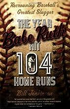 The Year Babe Ruth Hit 104 Home Runs :…