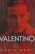 Valentino: A Dream of Desire by David Bret