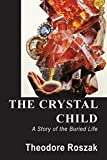 Roszak, Theodore: The Crystal Child: A Story of the Buried Life