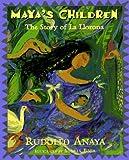 Anaya, Rudolfo A.: Maya's Children: The Story of La Llorona
