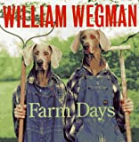Wegman, William: William Wegman's Farm Days