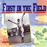 Dingle, Derek T.: First in the Field: Baseball Hero Jackie Robinson
