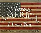 Across America, I Love You by Christine…