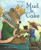 Mud is Cake by Pam Muñoz Ryan