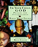 Edelman, Marian Wright: I'm Your Child God: Prayers for Our Children