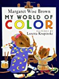 Brown, Margaret Wise: My World of Color