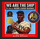 We Are the Ship: The Story of Negro League…