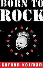 Born to Rock by Gordon Korman