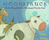 Choldenko, Gennifer: Moonstruck: The True Story of the Cow Who Jumped Over the Moon