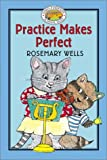 Wells, Rosemary: Practice Makes Perfect
