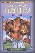 Get to Work, Hercules! by Kate McMullan