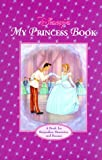 My Disney Princess Book A Book for Keepsakes, Memories and Dreams