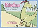 Willems, Mo: Edwina, the Dinosaur Who Didn't Know She Was Extinct