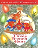 Palatini, Margie: Three French Hens: A Holiday Tale