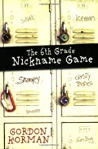 The 6th Grade Nickname Game by Gordon Korman