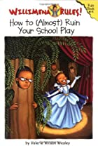 How to (Almost) Ruin Your School Play by…