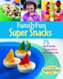 Cook, Deanna F.: Family Fun Super Snacks: 125 Quick Snacks That Are Fun to Make and to Eat