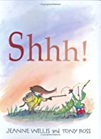 Shhh! by Jeanne Willis