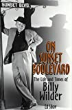 Sikov, Ed: On Sunset Boulevard: The Life and Times of Billy Wilder