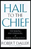 Dallek, Robert: Hail to the Chief: The Making and Unmaking of American Presidents