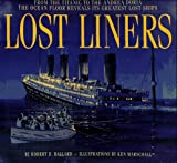 Archbold, Rick: Lost Liners: From the Titanic to the Andrea Doria the Ocean Floor Revelas It's Greatest Ships