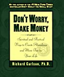Richard Carlson: Don't Worry, Make Money: Spiritual & Practical Ways to Create Abundance andMore Fun in Your Life