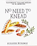 Dunaway, Suzanne: No Need to Knead: Handmade Italian Breads in 90 Minutes