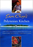 Choy, Sam: Sam Choy&#39;s Polynesian Kitchen: More Than 150 Authentic Dishes from One of the World&#39;s Most Delicious and Overlooked Cuisines