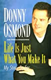 Donny Osmond: Life is Just What You Make It: My Story So Far
