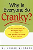 Charles, C. Leslie: Why Is Everyone So Cranky?: The Ten Trends That Are Making Us Angry and How We Can Find Peace of Mind Instead