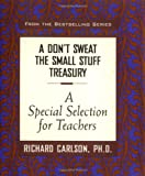 Carlson, Richard: Don't Sweat the Small Stuff Treasury: A Special Edition for Teachers