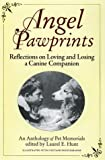 Hunt, Laurel E.: Angel Pawprints: Reflections on Loving and Losing a Canine Companion--an Anthology of Pet Memorials