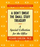 Carlson, Richard, Ph.D: A Don't Sweat the Small Stuff Treasury: A Special Collection for the Office