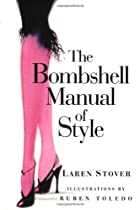BOMBSHELL MANUAL OF STYLE, THE by Laren…