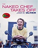 Jamie Oliver: The Naked Chef Takes Off
