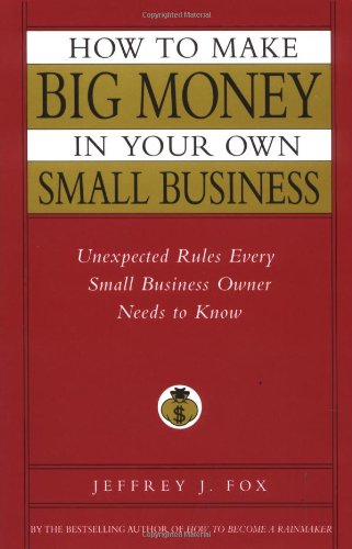 how-to-make-big-money-in-your-own-small-business-unexpected-rules-every-small-business-owner-needs-to-know