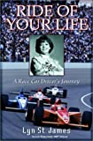 St. James, Lyn: The Ride of Your Life: A Race Car for Rider's Journey