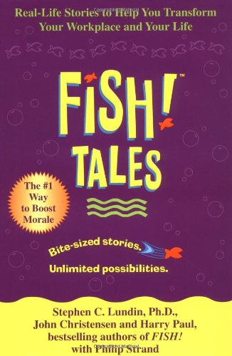 fish-tales-real-life-stories-to-help-you-transform-your-workplace-and-your-life
