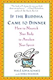 Schatz, Halé Sofia: If the Buddha Came to Dinner: How to Nourish Your Body to Awaken Your Spirit