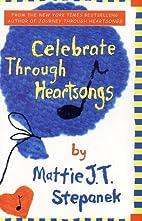 Celebrate Through Heartsongs by Mattie J. T.…