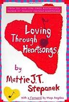 Loving Through Heartsongs by Mattie J. T.…
