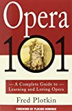 Plotkin, Fred: Opera 101: A Complete Guide to Learning and Loving Opera