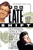 Carter, Bill: The Late Shift: Letterman, Leno, and the Network Battle for the Night